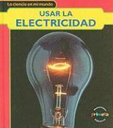 Usar la Electricidad = Using Electricity - Royston, Angela
