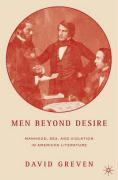 Men Beyond Desire: Manhood, Sex, and Violation in American Literature - Greven, David