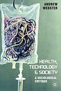 Health, Technology and Society: A Sociological Critique - Webster, Andrew