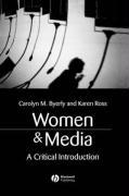Women & Media: A Critical Introduction - Byerly, Carolyn M.; Ross, Karen