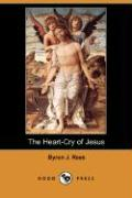 The Heart-Cry of Jesus (Dodo Press) - Rees, Byron J.
