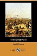 The Market-Place (Dodo Press) - Frederic, Harold