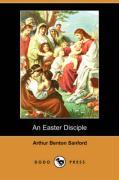 An Easter Disciple - Sanford, Arthur Benton