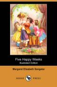 Five Happy Weeks (Illustrated Edition) (Dodo Press) - Sangster, Margaret Elizabeth