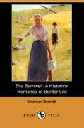 Ella Barnwell: A Historical Romance of Border Life (Dodo Press) - Bennett, Emerson