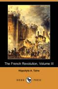 The French Revolution, Volume III (Dodo Press) - Taine, Hippolyte A.
