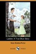 Laddie: A True Blue Story (Dodo Press) - Stratton-Porter, Gene