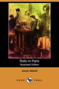 Rollo in Paris (Illustrated Edition) (Dodo Press) - Abbott, Jacob