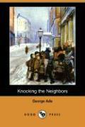Knocking the Neighbors (Dodo Press) - Ade, George