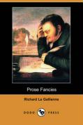 Prose Fancies (Dodo Press) - Le Gallienne, Richard