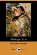 With Edged Tools (Dodo Press) - Merriman, Henry Seton