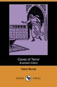 Caves of Terror (Illustrated Edition) (Dodo Press) - Mundy, Talbot
