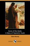 Guns of the Gods: A Story of Yasmini's Youth (Dodo Press) - Mundy, Talbot