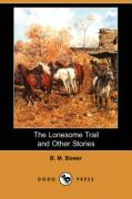 The Lonesome Trail and Other Stories (Dodo Press) - Bower, B. M.