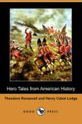 Hero Tales from American History (Dodo Press) - Roosevelt, Theodore, IV; Lodge, Henry Cabot