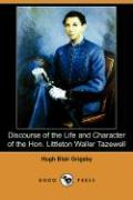 Discourse of the Life and Character of the Hon. Littleton Waller Tazewell - Grigsby, Hugh Blair