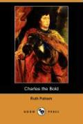 Charles the Bold (Illustrated Edition) (Dodo Press) - Putnam, Ruth