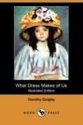 What Dress Makes of Us (Illustrated Edition) (Dodo Press) - Quigley, Dorothy