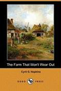 The Farm That Won't Wear Out (Dodo Press) - Hopkins, Cyril G.
