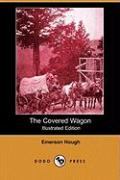 The Covered Wagon (Illustrated Edition) (Dodo Press) - Hough, Emerson