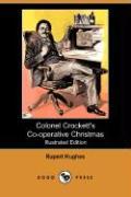 Colonel Crockett's Co-Operative Christmas (Illustrated Edition) (Dodo Press) - Hughes, Rupert