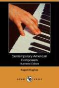 Contemporary American Composers (Illustrated Edition) (Dodo Press) - Hughes, Rupert
