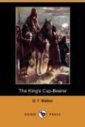 The King's Cup-Bearer (Dodo Press) - Walton, O. F.