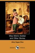 Miss Mink's Soldier and Other Stories (Dodo Press) - Rice, Alice Hegan