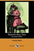 Marjorie's Busy Days (Illustrated Edition) (Dodo Press) - Wells, Carolyn