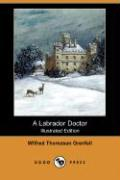 A Labrador Doctor (Illustrated Edition) (Dodo Press) - Grenfell, Wilfred Thomason