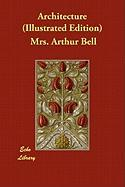 Architecture (Illustrated Edition) - Bell, Mrs Arthur