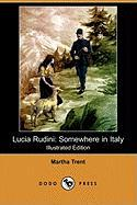 Lucia Rudini: Somewhere in Italy (Illustrated Edition) (Dodo Press) - Trent, Martha