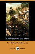 Reminiscences of a Rebel (Dodo Press) - Dunaway, Rev Wayland Fuller