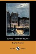 Europe-Whither Bound? (Dodo Press) - Graham, Stephen
