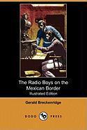 The Radio Boys on the Mexican Border (Illustrated Edition) (Dodo Press) - Breckenridge, Gerald