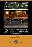 Fifty Years of Railway Life in England, Scotland and Ireland (Illustrated Edition) (Dodo Press) - Tatlow, Joseph