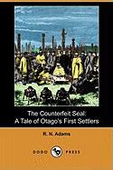 The Counterfeit Seal: A Tale of Otago's First Settlers (Dodo Press) - Adams, R. N.