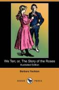 We Ten; Or, the Story of the Roses (Illustrated Edition) (Dodo Press) - Yechton, Barbara