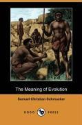 The Meaning of Evolution (Dodo Press) - Schmucker, Samuel Christian