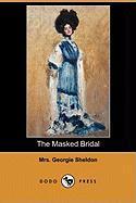 The Masked Bridal (Dodo Press) - Sheldon, Mrs Georgie