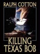 Killing Texas Bob - Cotton, Ralph W.