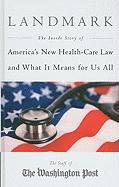 Landmark: The Inside Story of America's New Health-Care Law and What It Means for Us All - Washington Post