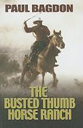 The Busted Thumb Horse Ranch - Bagdon, Paul