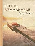 Fate Is Remarkable - Neels, Betty