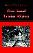 The Last Train Rider - McCutcheon, Robert F.