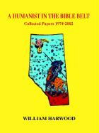 A Humanist in the Bible Belt: Collected Papers 1974-2002 - Harwood, William