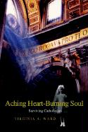 Aching Heart-Burning Soul: Surviving Catholicism - Ward, Virginia A.