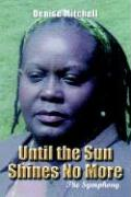 Until the Sun Shines No More: The Symphony - Mitchell, Denise