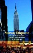 Subway Etiquette: The Rules We Should Know, Especially During Rush Hour - Fowler, R. D.