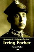 Memories of a Holocaust Survivor - Irving Farber - Farber, Howard